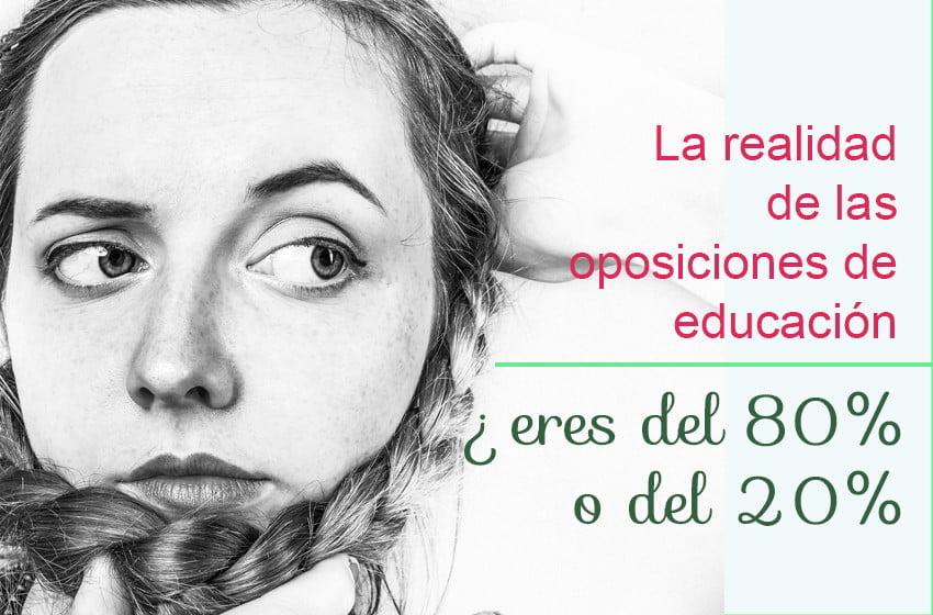 La realidad de las oposiciones de educación ¿Eres del 80% o del 20%?