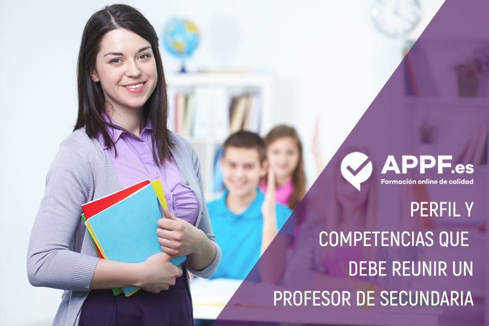 Competencias que un profesor de secundaria debe reunir | Blog APPF
