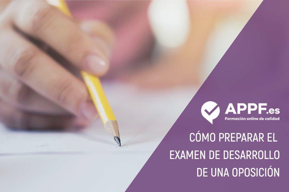 Cómo preparar el examen de desarrollo de una oposición con APPF.es