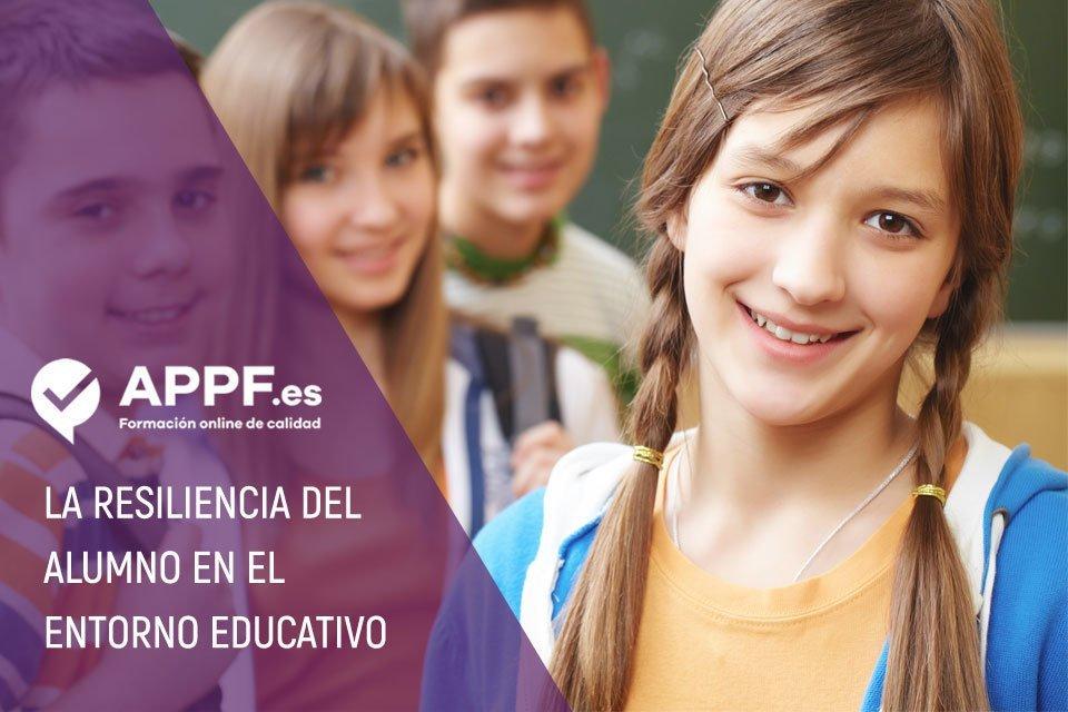La resiliencia del alumno dentro del entorno educativo | Blog APPF