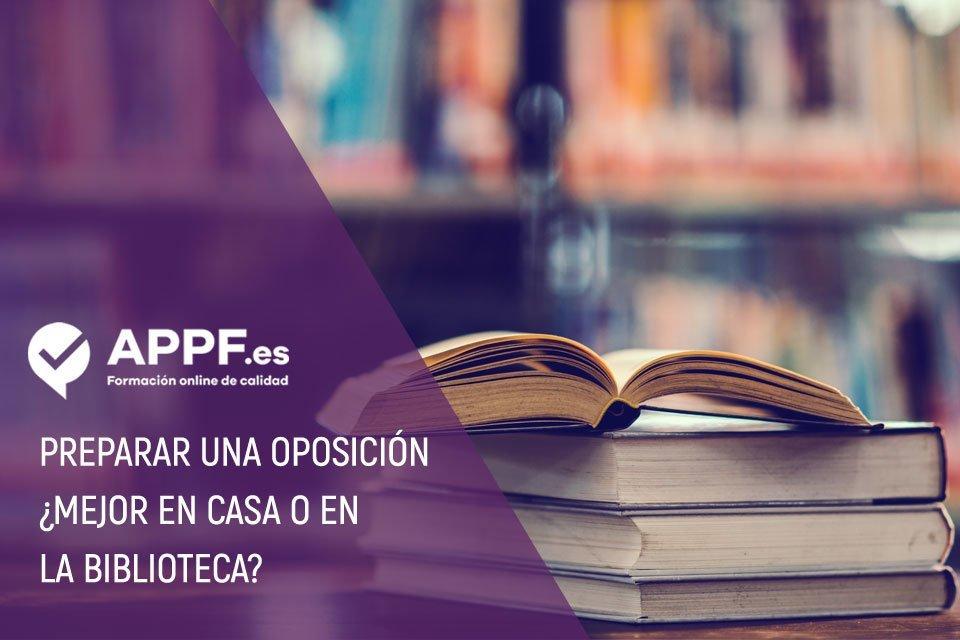 ¿Es mejor estudiar una oposición en casa o en la biblioteca? | Blog APPF