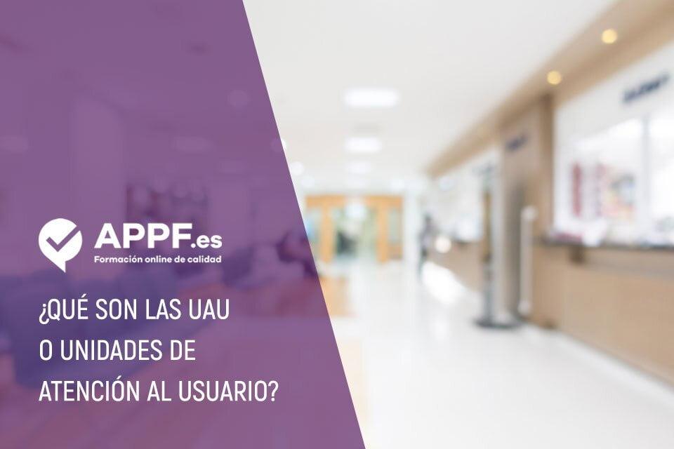 ¿Qué son las UAU o Unidades de Atención al Usuario?